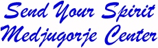 Send Your Spirit Medjugorje Center